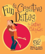 Fun & Creative Dates for Dating Couples  : 52 Ways to Have Fun Together!