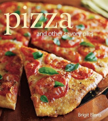 Pizza: And Other Savory Pies