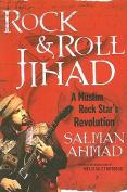 Rock & Roll Jihad  : A Muslim Rock Star's Revolution for Peace