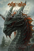 Ancient, Strange, and Lovely (Dragon Chronicles