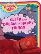 "Sleep and Dream of Happy Things (""Yo Gabba Gabba"") [Board book]"