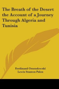The Breath of the Desert the Account of a Journey Through Algeria and Tunisia