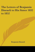 The Letters of Benjamin Disraeli to His Sister 1832 to 1852