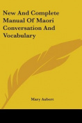 New and Complete Manual of Maori Conversation and Vocabulary