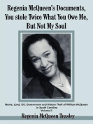 Regenia McQueen's Documents, You Stole Twice What You Owe Me, But Not My Soul
