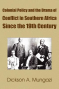 Colonial Policy and the Drama of Conflict in Southern Africa Since the 19th Century