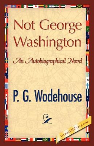 Not George Washington by P.G. Wodehouse.