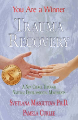 Trauma Recovery - You Are a Winner: A New Choice Through Natural Developmental Movements