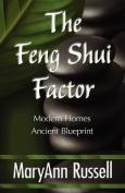 The Feng Shui Factor; Modern Homes, Ancient Blueprint