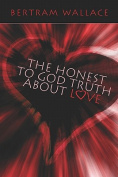 The Honest to God Truth About Love
