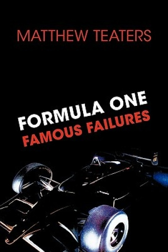 Formula One's Famous Failures by Matthew Teaters.