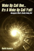 Wake Up Call One... It's A Wake Up Call Y'all!