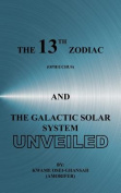 The 13th Zodiac (Ophiuchus) and the Galactic Solar System Unveiled