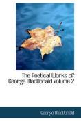 The Poetical Works of George MacDonald Volume 2