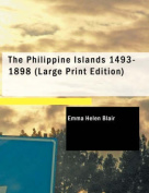 The Philippine Islands, 1493-1898 [Large Print]