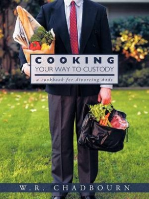 Cooking Your Way to Custody: A Cookbook for Divorcing Dads