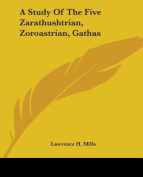 A Study Of The Five Zarathushtrian, Zoroastrian, Gathas