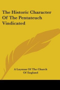 The Historic Character of the Pentateuch Vindicated