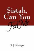 Sistah, Can You Feel Me