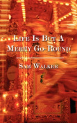 Life Is But a Merry Go-Round