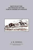 Sketch of the Mythology of the North American Indians