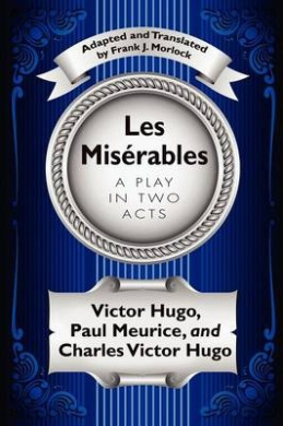 Les Miserables: A Play in Two Acts