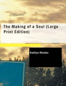 The Making of a Soul [Large Print]