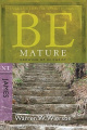Be Mature: Growing Up in Christ