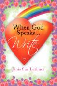 When God Speaks...Write