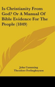 Is Christianity From God? Or A Manual Of Bible Evidence For The People