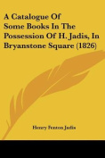 A Catalogue Of Some Books In The Possession Of H. Jadis, In Bryanstone Square