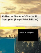 Collected Works of Charles H. Spurgeon [Large Print]