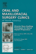 Alveolar Bone Grafting Techniques in Dental Implant Preparation, an Issue of Oral and Maxillofacial Surgery Clinics (The Clinics
