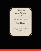 Course in Isaac Pitman Shorthand - A Series of Lessons in Isaac Pitmans S System of Phonography