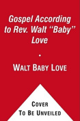 "The Gospel According to Rev. Walt ""Baby"" Love"