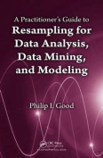 A Practitioner S Guide to Resampling for Data Analysis, Data Mining, and Modeling