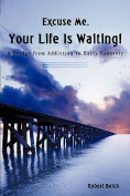 Excuse Me, Your Life is Waiting!