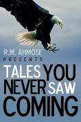 R.M. Ahmose Presents Tales You Never Saw Coming