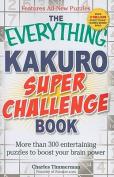 The Everything Kakuro Super Challenge Book