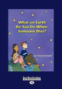 What on Earth Do You Do When Someone Dies?  [Large Print]