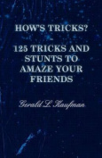 How's Tricks? - 125 Tricks and Stunts to Amaze Your Friends