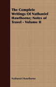 The Complete Writings of Nathaniel Hawthorne; Notes of Travel - Volume II