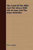 The Land of the Hills and the Glens; Wild Life in Iona and the Inner Hebrides