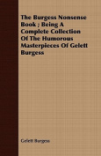 The Burgess Nonsense Book; Being a Complete Collection of the Humorous Masterpieces of Gelett Burgess