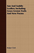 Sun And Saddle Leather, Including Grass Grown Trails And New Poems