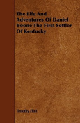 The Life and Adventures of Daniel Boone the First Settler of Kentucky