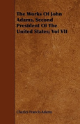 The Works of John Adams, Second President of the United States; Vol VII