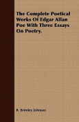 The Complete Poetical Works of Edgar Allan Poe with Three Essays on Poetry.