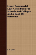 Lyons' Commercial Law; A Text Book for Schools and Colleges and a Book of Reference