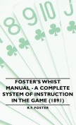 Foster's Whist Manual - A Complete System of Instruction in the Game